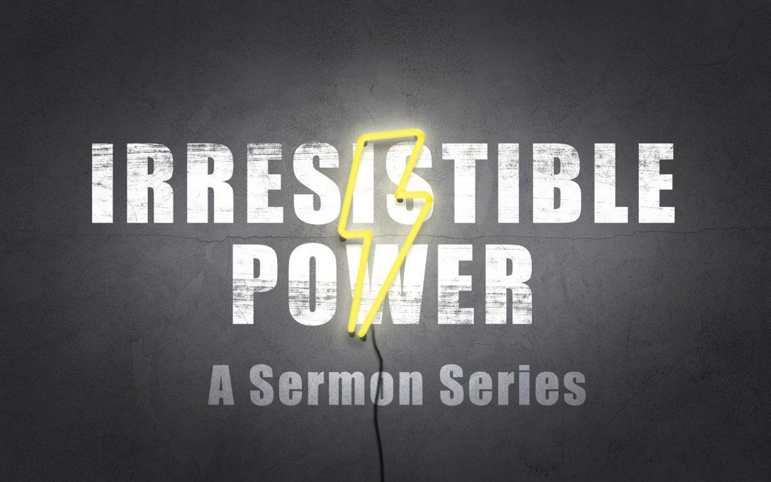 Irresistible Power | Week 3