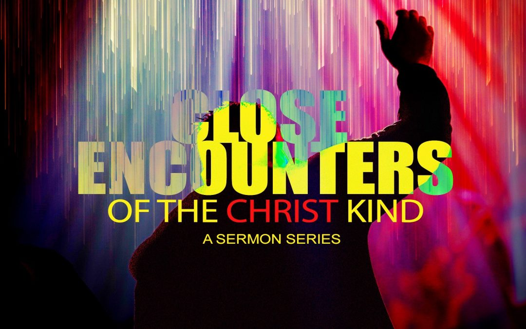 Close Encounters of the Christ Kind | Week 1